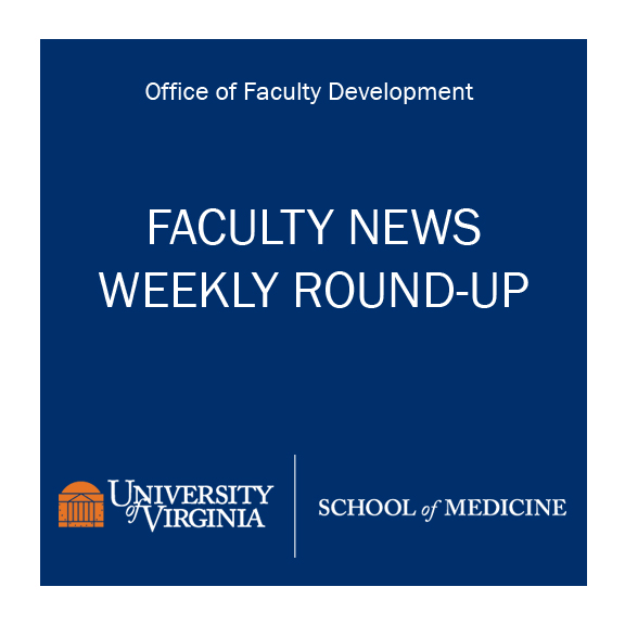 Graphic showing Faculty News Weekly Round-Up at UVA School of Medicine.